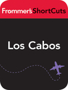 Los Cabos, Mexico (eBook): Frommer&#39;s Shortcuts Series, Book 455